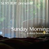 SL95 pres Sunday Morning - A Deep House Mix