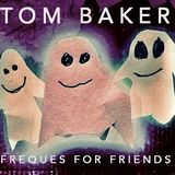 Tom Baker - Freques For Friends II - Summer 2019