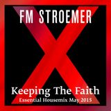 FM STROEMER - Keeping The Faith Essential Housemix May 2015 | www.fmstroemer.de