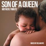 DELAM INTL - SON OF A QUEEN - MOTHERS TRIBUTE