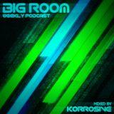 Big Room Podcast #021 Mixed By Korrosive & Heii (GUEST MIX)