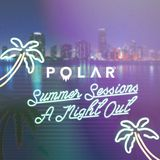 #POLARSUMMERSESSIONS — A Night Out: Side B