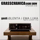 Grasschanica Radio Show: Epizoda 016 (30.6.'13) - Gosti: Blenta i Ema Luka