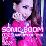 SONIC BOOM 0325 WARMUP MIX BY DIVA