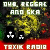 Toxik Radio 2: Dub Reggae and Ska Show