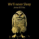 We'll never sleep