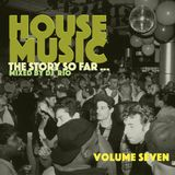 House Music: The story So Far Vol. 7