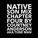 Native Son Mix: Chapter 4 By Courtney M. Anderson AKA Tune Man