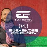 ELECTRONIC PODCAST 043 - ALEXANDER BELOUSOV