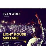IVAN WOLF - LIGHT HOUSE MIXTAPE vol.1