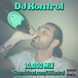 10,000 MIX (Soundcloud.com/DJKontrol)