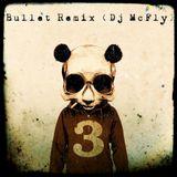 Bullet Remix (Dj McFly)