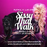 RUPAUL ft LUIS ERRE - SISSY THE WALK ( LEONARDO KALLS DIRTY 2K15 MASH )