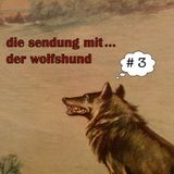 die sendung mit... der wolfshund # 3