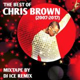 The Best of Chris Brown (2007-2017) by DJ ICE REMIX