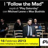 Play Saturday - 16/02/13 (Ospiti: Follow the Mad)