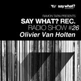 Say What? Podcast 026 with Olivier Van Holten