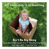 Get Down Edits & dj ShmeeJay - Ain't No Big Thing - 2015-07-09
