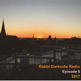 Rabbi Darkside Radio 2017: Episode 5