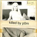Killed By Porn #37