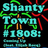Shanty Town #1808: Coming Up (feat. Elijah Rocq)