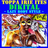 [DIKITAL] Toppa IrieItes - Lazy Body Style