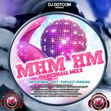 DJ DOTCOM_MHM HM_DANCEHALL_MIX (SEPTEMBER - 2017 - EXPLICIT VERSION)