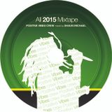 Positive Vibes Crew - All 2015 Mix (by Shaun Michael) - Hosted by General Degree