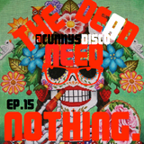 """The Dead Need Nothing"" - Cunnys Disco EP. 15"