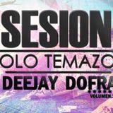 "DJ DOFRA - SESION SOLO TEMAZOS VOL 3 (SIN CORTES) 1H15MIN ""FULL MP3"""
