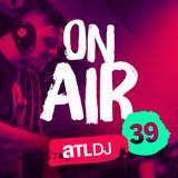 ATL DJ On Air #39