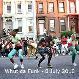 DJ SayWhut?! - Whut Da Funk 8 July 2018