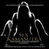"DJ S.FRESH PRESENTS ""SEX KAMASUTRA"" THE BABY MAKING DIARIES"