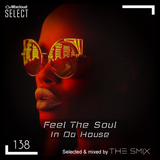 Feel The Soul In Da House #138 (Soulful House Edition)