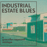 Industrial Estate Blues :: A Gwenifer Raymond Mixtape