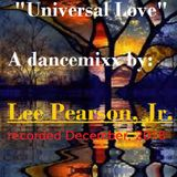 """Universal Love"" - A soulful dancemixx by Lee Pearson, Jr."