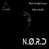 N.O.R.D - When The Night Comes : A Warm Up Mix
