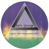 organon - hello strange podcast #74