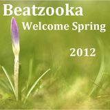 Beatzooka - Welcome Spring 2012