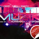 FEEL THE MUZIK TOUR 2012 - CLOSING SET - MIXED BY LUIS ALVARADO & JOSE SPINNIN