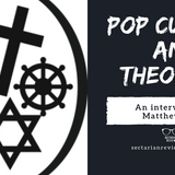 Sectarian Review 103: Pop Culture and Theology