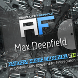 Max Deepfield - Absolute Freakout: Random Music Carnival 14 - Nobody Listens To Weird Techno Edition