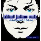 MICHAEL JACKSON REMIX(MICHAEL JACKSON IS NOT DEAD