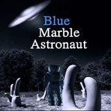 Blue Marble Astronaut - Episode 1 - The Cure For What Ails You