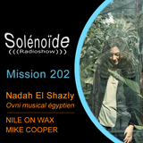 Solénoïde - Mission 202 > Nadah El Shazly (Nawa Recordings), Nile On Wax, Mike Cooper (Room40)