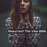 Resurrect The Vibe 006 (w/Guest Mix from VELO5O)