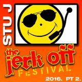 Stu J - The Jerk Off festival 2016 Pt2