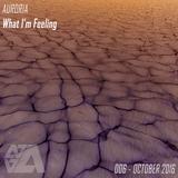 Auroria - What I'm Feeling 006 - October 2016