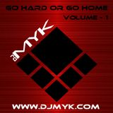 01-25-13 - Dj MYK - Go Hard or Go Home  (Volume 1)
