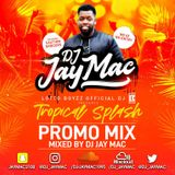 DJ JAY MAC PRESENTS TROPICAL SPLASH PROMO MIX - MIXED BY DJ JAY MAC